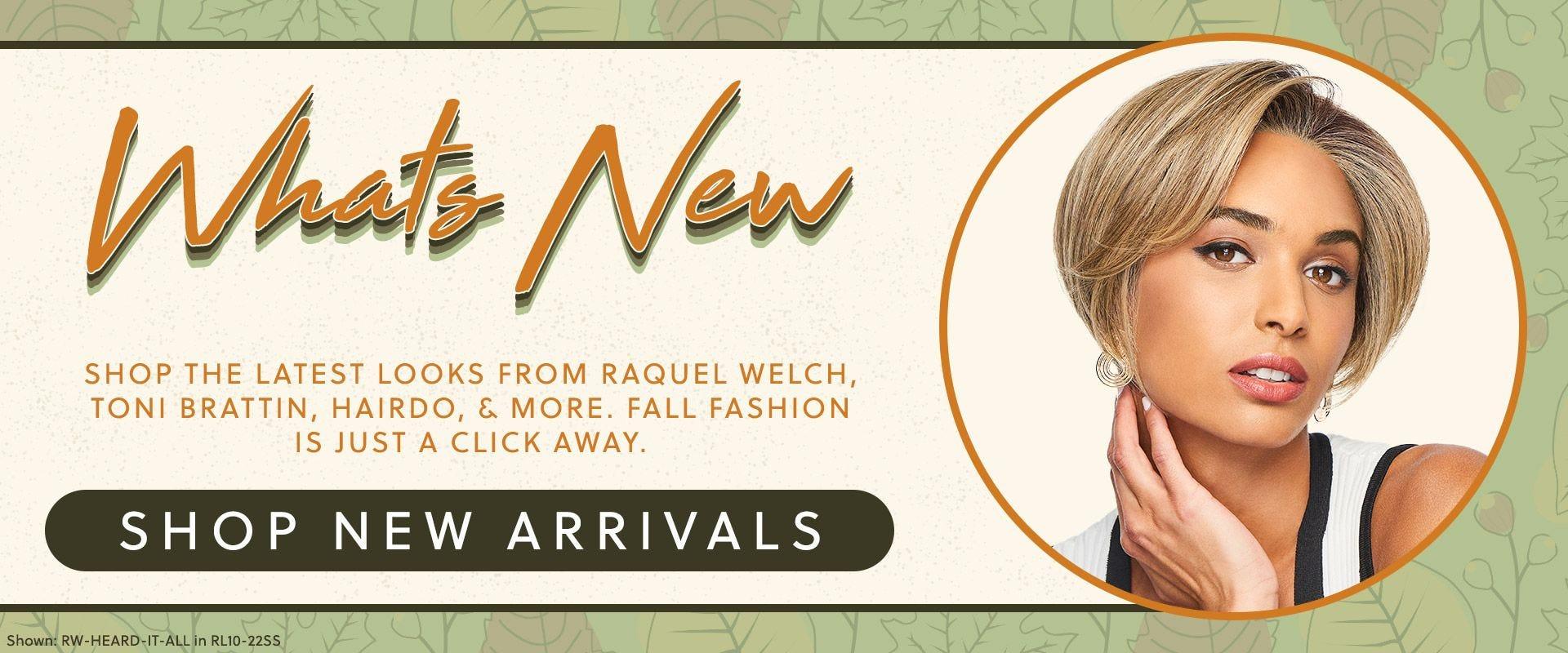 New Arrivals From Raquel Welch, Toni Brattin, & More